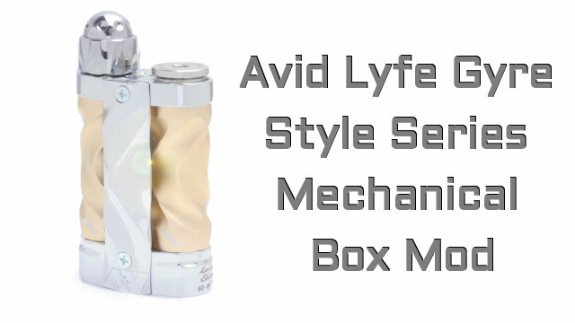 Avid Lyfe Fast Twist Gyre Style Series Mechanical Box Mod