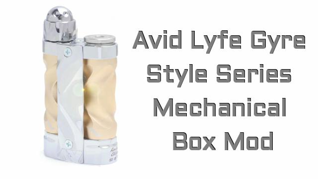 Avid Lyfe Fast Twist Gyre Style Series Mechanical Box Mod